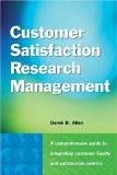 Customer Satisfaction Research Management A Comprehensive Guide to Integrating Customer Loya...