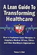 Lean Guide to Transforming Healthcare How to Implement Lean Principles in Hospitals, Medical...