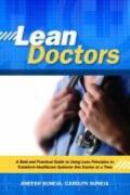 Lean Doctors: A Bold and Practical Guide to Using Lean Principles to Transform Healthcare Sy...
