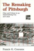 Remaking of Pittsburgh Class and Culture in an Industrializing City 1877-1919