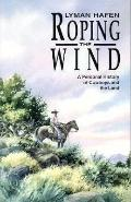 Roping the Wind: A Personal History of Cowboys and the Land - Lyman Hafen - Paperback