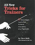 All New Tricks for Trainers 57 Tricks and Techniques to Grab and Hold the Attention of Any A...