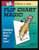 Flip Chart Magic! 77 Energizing Ideas for Novices and Experts  A Seminar in a Book