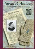 Susan B. Anthony: A Biographical Companion