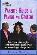 The Parents' Guide to Paying for College: Practical Strategies and Financial Guidlines for C...
