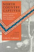 North Country Captives Selected Narratives of Indian Captivity from Vermont to New Hampshire