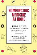 Homeopathic Medicine at Home Natural Remedies for Everyday Ailments and Minor Injuries