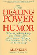 Healing Power of Humor Techniques for Getting Through Loss, Setbacks, Upsets, Disappointment...