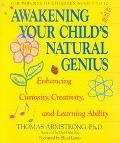Awakening Your Child's Natural Genius Enhancing Curiosity, Creativity, and Learning Ability