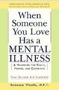 When Someone You Love Has a Mental Illness A Handbook for Family, Friends, and Caregivers