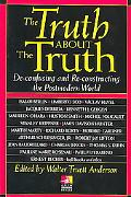 Truth About the Truth De-Confusing and Re-Constructing the Postmodern World