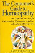 Consumer's Guide to Homeopathy The Definitive Resource for Understanding Homeopathic Medicin...