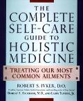 Complete Self-Care Guide to Holistic Medicine: Treating Our Most Common Ailments