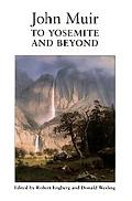 To Yosemite and Beyond Writings from the Years 1863-1875