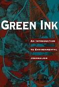Green Ink An Introduction to Environmental Journalism