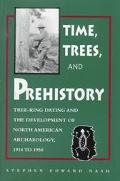 Time, Trees, and Prehistory Tree-Ring Dating and the Development of North American Archaeolo...