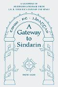 Gateway to Sindarin A Grammar of an Elvish Language from Jrr Tolkien's Lord of the Rings