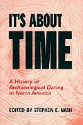 It's about Time : A History of Archaeological Dating in North America