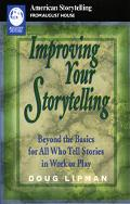 Improving Your Storytelling Beyond the Basics for All Who Tell Stories in Work or Play