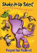 Shake-It-Up Tales! Stories to Sing, Dance, Drum, and Act Out
