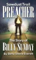 Sawdust Trail Preacher Billy Sunday