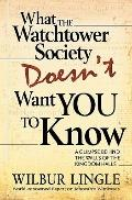 What the Watchtower Society Doesn't Want You to Know