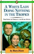 White Lady Doing Nothing in the Tropics The Story of Herman & Mary Dixon