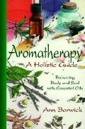 Aromatherapy: A Holistic Guide - Ann Berwick - Paperback
