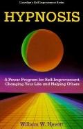 Hypnosis A Power Program for Self- Improvement, Changing Your Life and Helping Others
