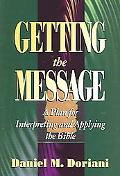 Getting the Message A Plan for Interpreting and Applying the Bible
