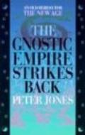 Gnostic Empire Strikes Back An Old Heresy for the New Age