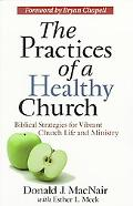 Practices of a Healthy Church Biblical Strategies for Vibrant Church Life and Ministry
