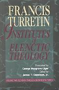 Institutes of Elenctic Theology Eleventh Through Seventeenth Topics