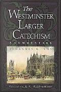 Westminster Larger Catechism A Commentary