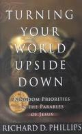 Turning Your World Upside Down Kingdom Priorities in the Parables of Jesus