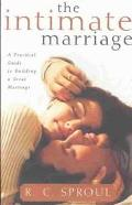 Intimate Marriage A Practical Guide to Building a Great Marriage