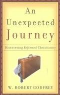 Unexpected Journey Discovering Reformed Christianity