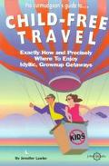 The Curmudgeon's Guide to Child-Free Travel: Exactly How and Precisely Where to Enjoy Idylli...