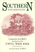 Southern Railroad Man Conductor, N.J. Bell's Recollections of the Civil War Era