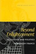 Beyond Enlightenment Occultism And Politics In Modern France