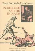 In Defense of the Indians The Defense of the Most Reverend Lord, Don Fray Bartolome De Las C...