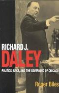 Richard J. Daley Politics, Race, and the Governing of Chicago
