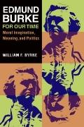 Edmund Burke for Our Time : Moral Imagination, Meaning, and Politics