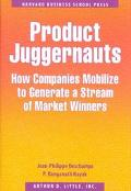 Product Juggernauts How Companies Mobilize to Generate a Stream of Market Winners