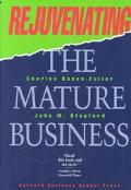 Rejuvenating the Mature Business The Competitive Challenge
