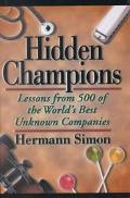 Hidden Champions Lessons from 500 of the World's Best Unknown Companies