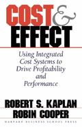 Cost & Effect Using Integrated Cost Systems to Drive Profitability and Performance
