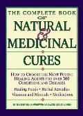 The Complete Book of Natural and Medicinal Cures: How to Choose the Most Potent Healing Agen...