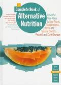 Complete Book of Alternative Nutrition: Powerful New Ways to Use Foods, Herbs, Supplements a...