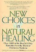 New Choices in Natural Healing Over 1,800 of the Best Self-Help Remedies from the World of A...